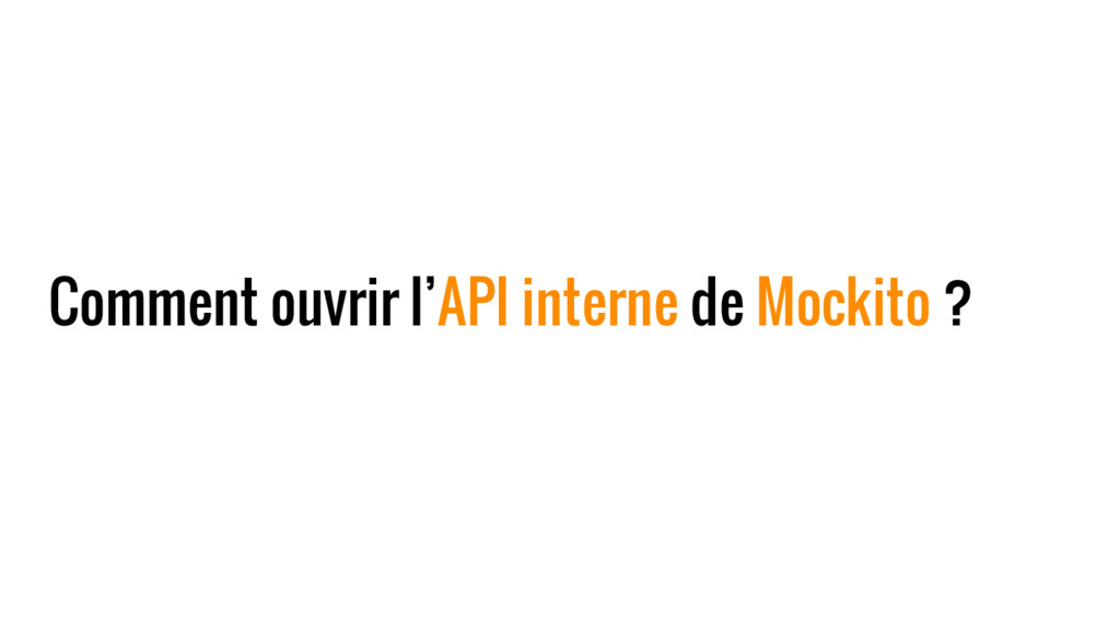 Comment ouvrir l'API interne de Mockito ?
