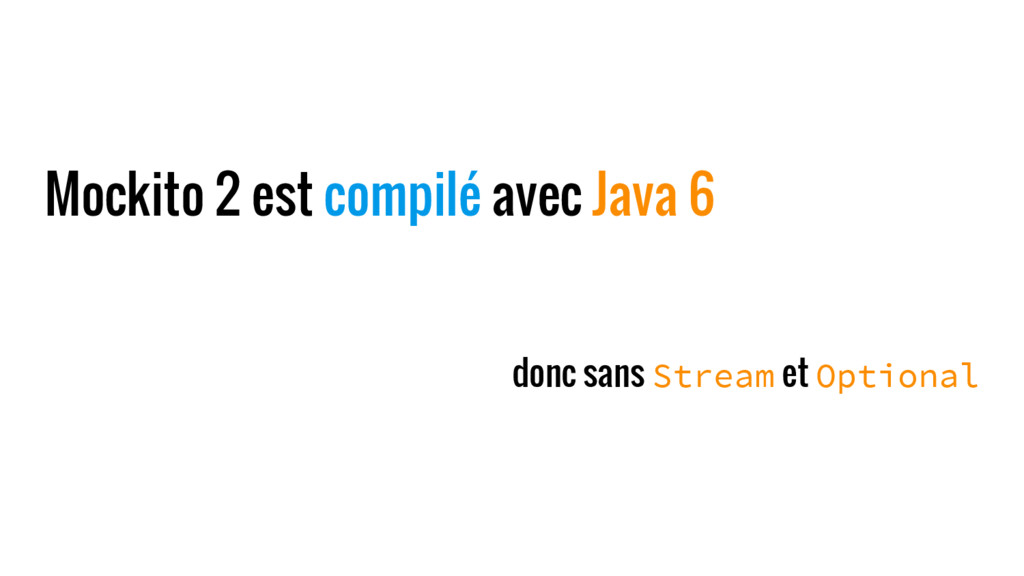 Mockito 2 est compilé avec Java 6 donc sans Str...