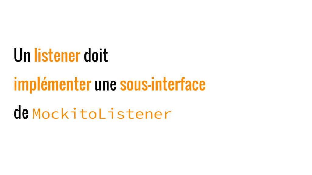 Un listener doit implémenter une sous-interface...
