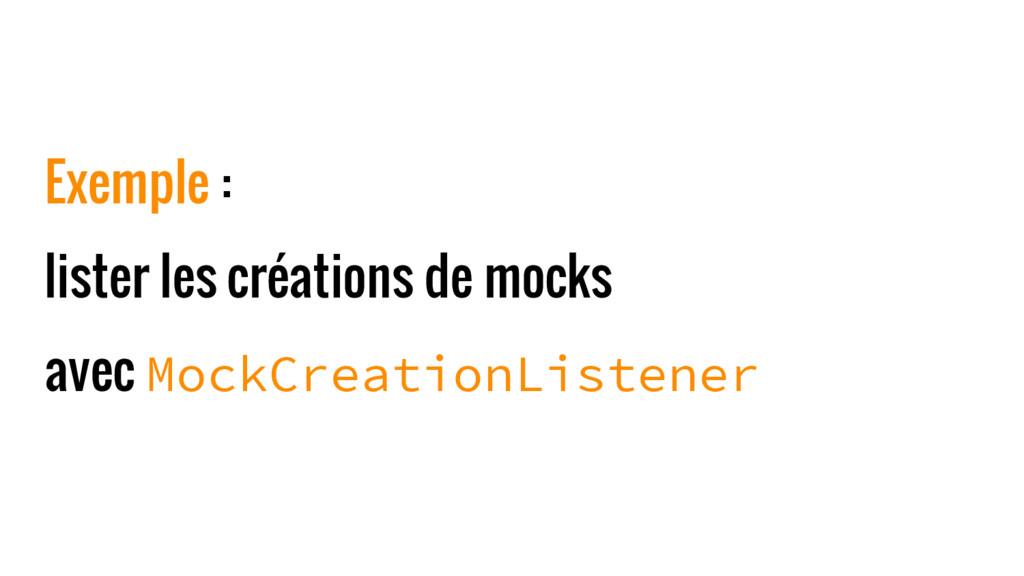 Exemple : lister les créations de mocks avec Mo...