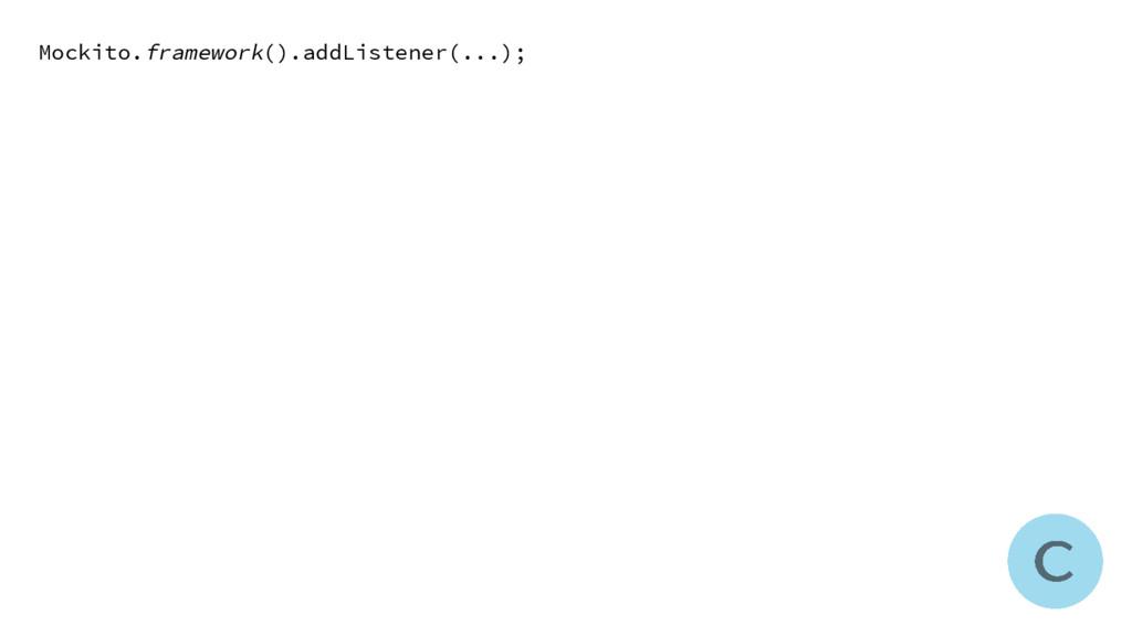 Mockito.framework().addListener(...);