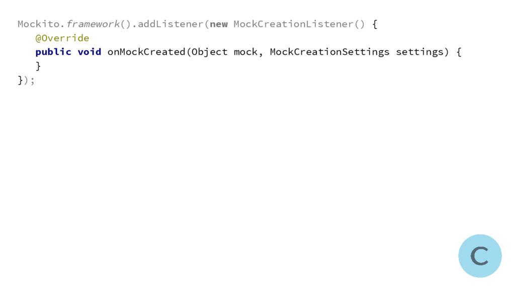 Mockito.framework().addListener(new MockCreatio...