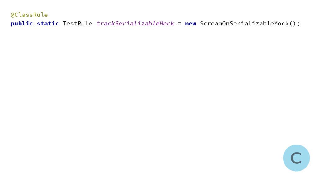 @ClassRule public static TestRule trackSerializ...