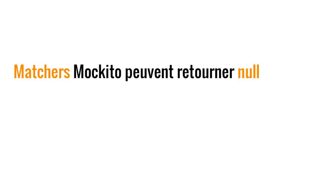 Matchers Mockito peuvent retourner null