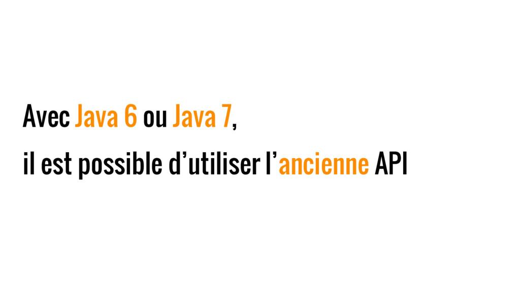 Avec Java 6 ou Java 7, il est possible d'utilis...