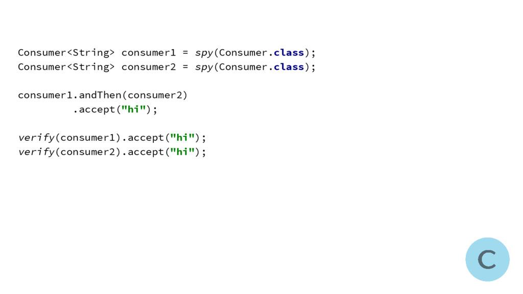 Consumer<String> consumer1 = spy(Consumer.class...