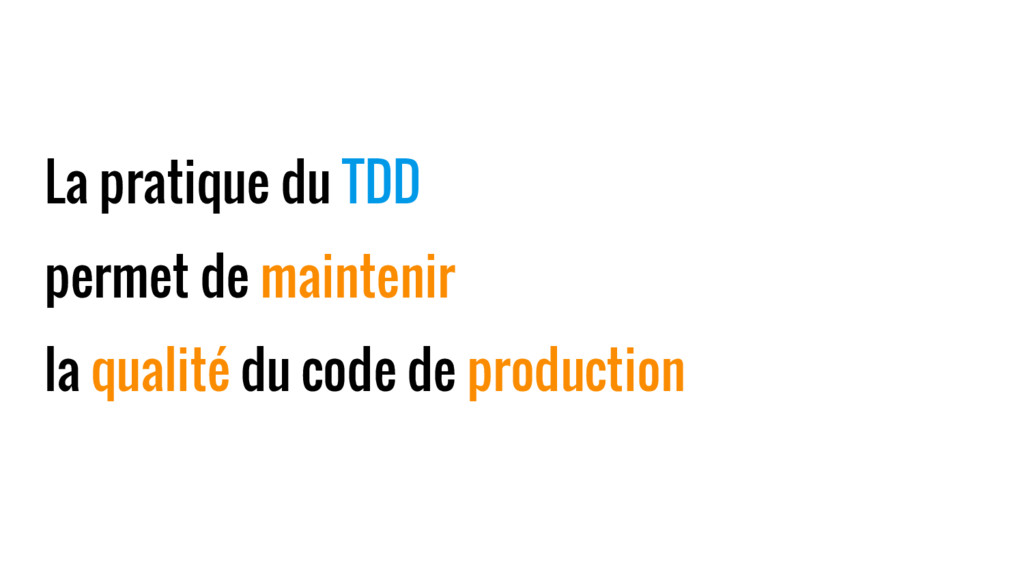La pratique du TDD permet de maintenir la quali...