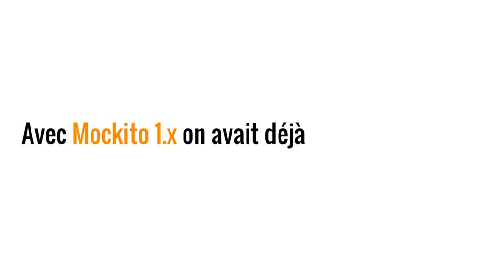 Avec Mockito 1.x on avait déjà