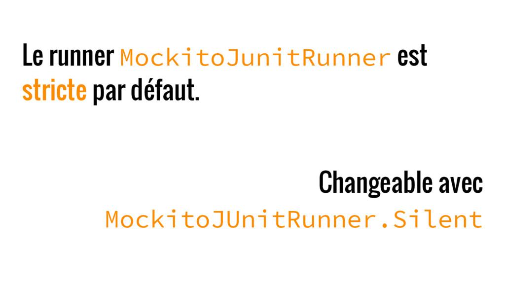 Le runner MockitoJunitRunner est stricte par dé...