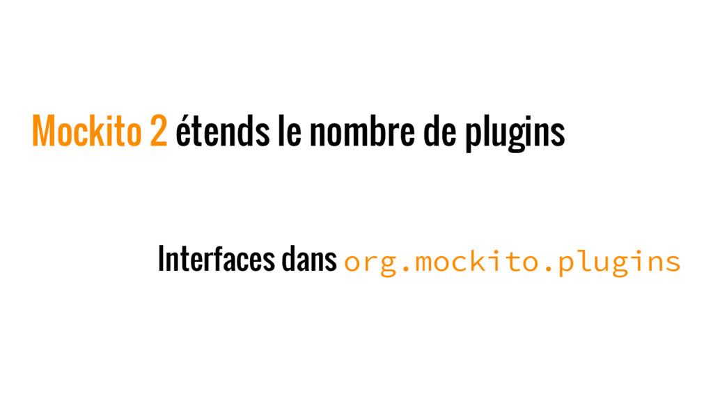Mockito 2 étends le nombre de plugins Interface...