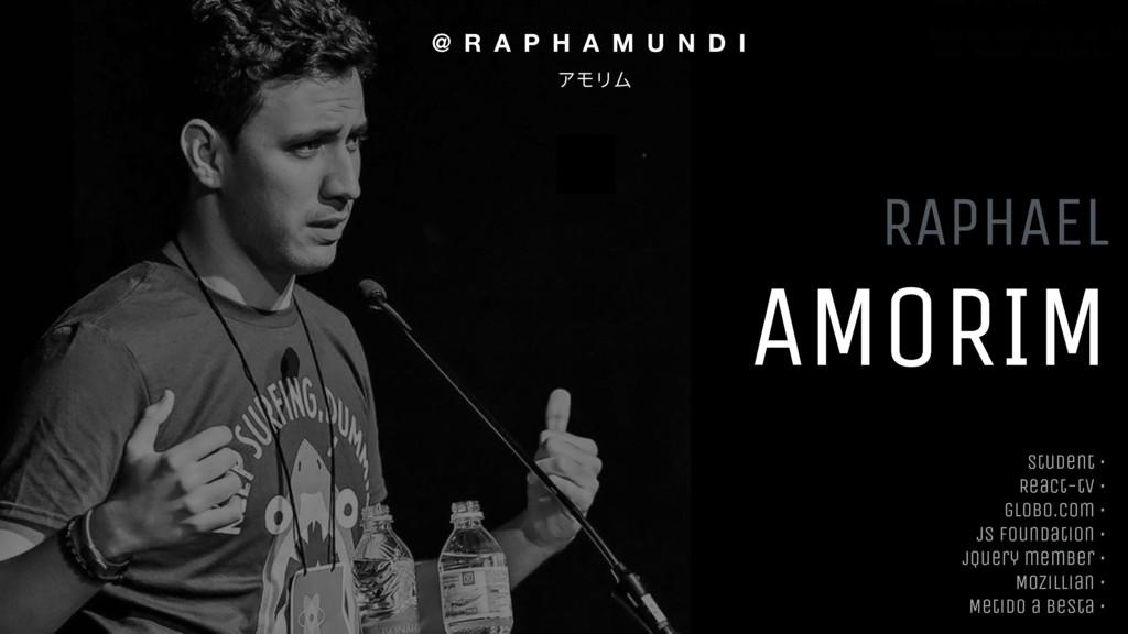 RAPHAEL AMORIM Student • React-tv • globo.com •...