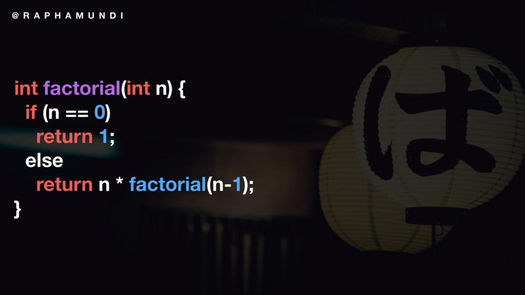 @ R A P H A M U N D I int factorial(int n) { if...