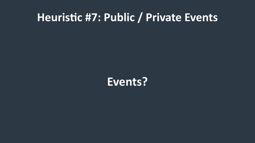 HeurisCc #7: Public / Private Events Events?