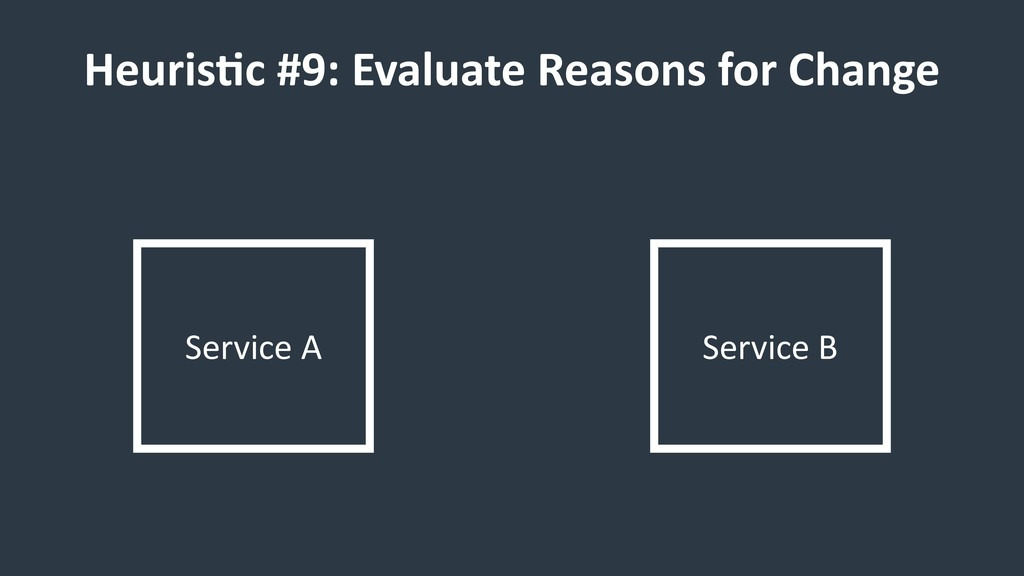 HeurisCc #9: Evaluate Reasons for Change Servic...