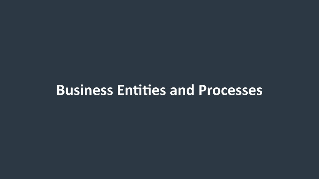 Business EnCCes and Processes
