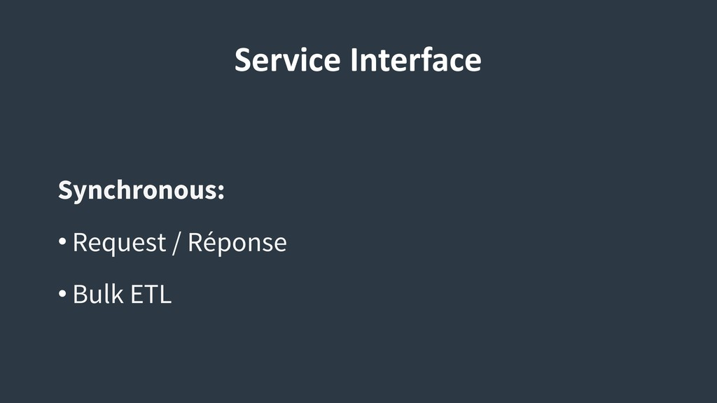 Service Interface Synchronous: • Request / Répo...