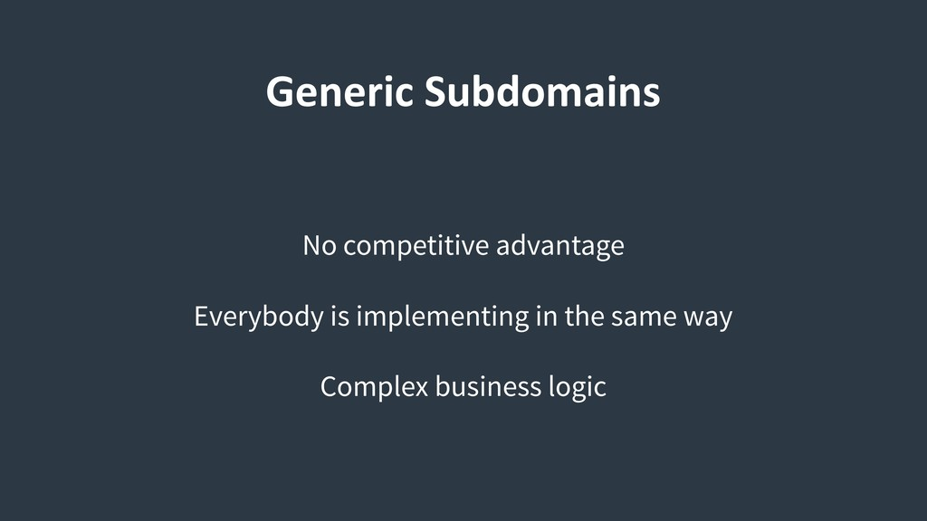 Generic Subdomains No competitive advantage Eve...