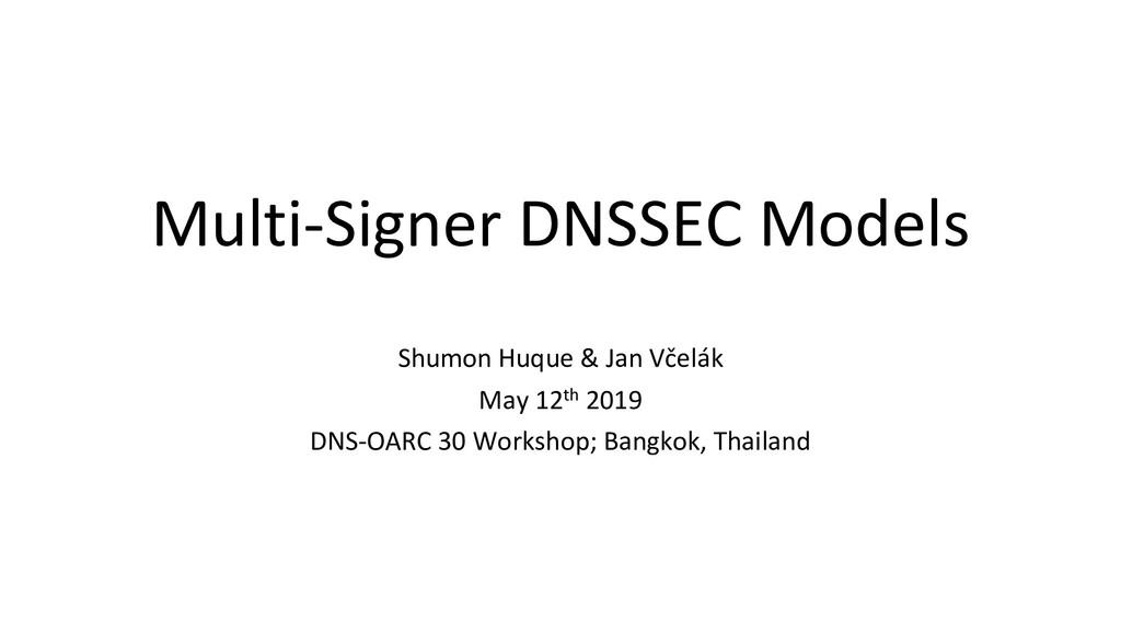 Multi-Signer DNSSEC Models Shumon Huque & Jan V...