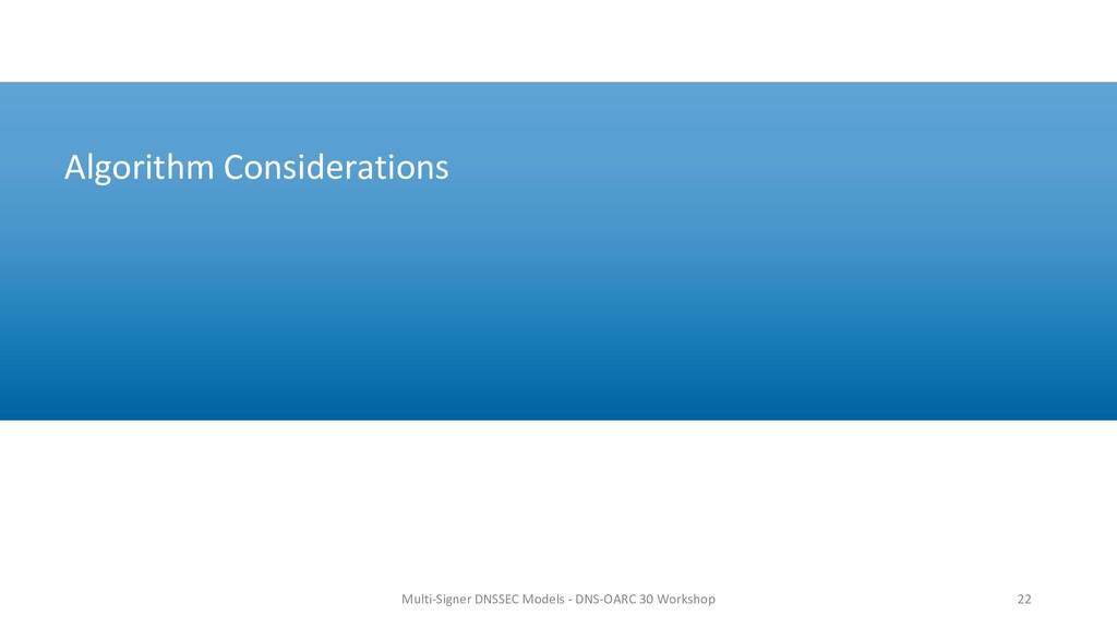 Algorithm Considerations 22 Multi-Signer DNSSEC...