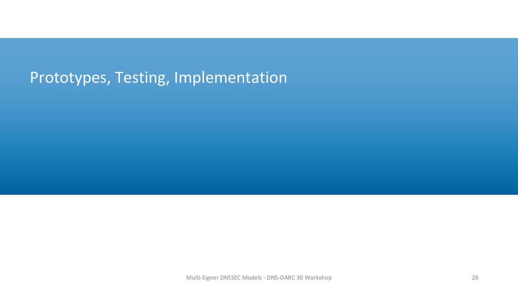 Prototypes, Testing, Implementation 26 Multi-Si...