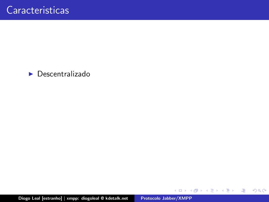 Caracteristicas Descentralizado Diogo Leal [est...