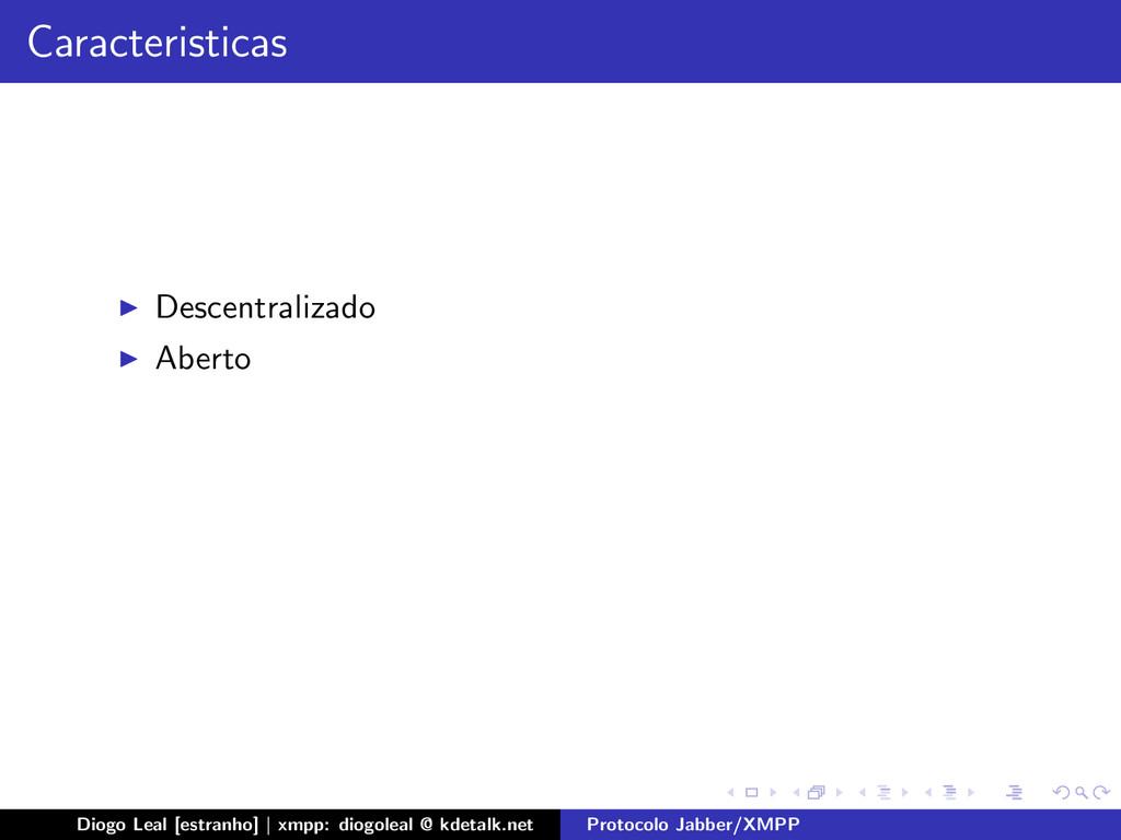 Caracteristicas Descentralizado Aberto Diogo Le...