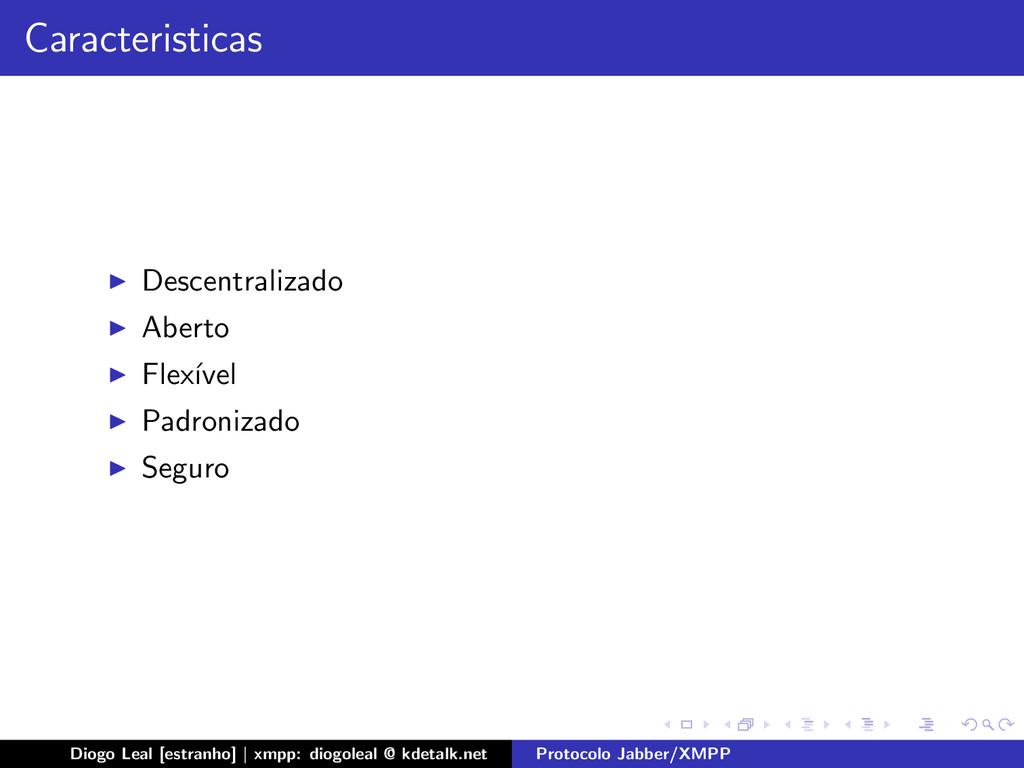 Caracteristicas Descentralizado Aberto Flex´ ıv...