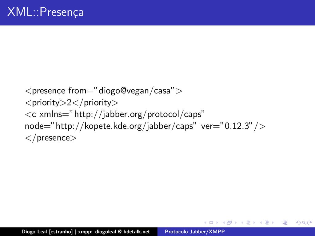 """XML::Presen¸ ca <presence from=""""diogo@vegan/cas..."""