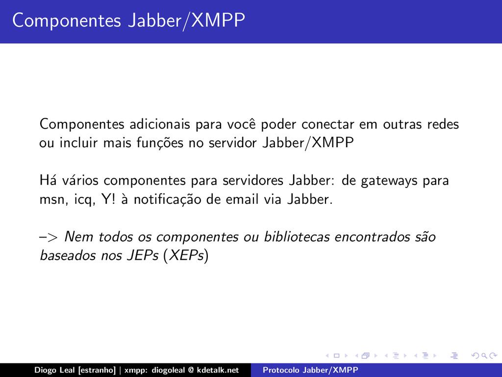Componentes Jabber/XMPP Componentes adicionais ...