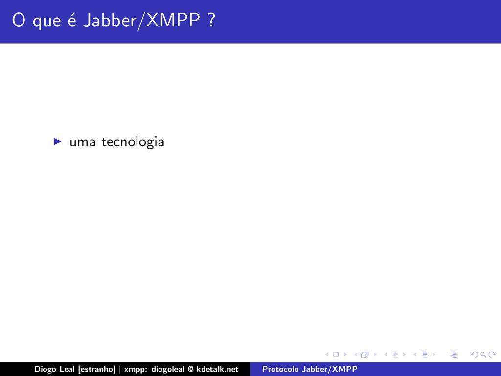 O que ´ e Jabber/XMPP ? uma tecnologia Diogo Le...