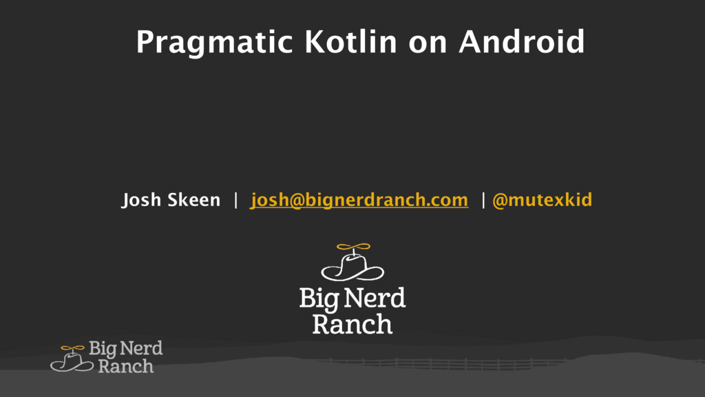 Pragmatic Kotlin on Android Josh Skeen | josh@b...