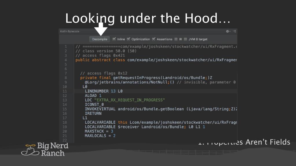 Looking under the Hood… 1. Properties Aren't Fi...