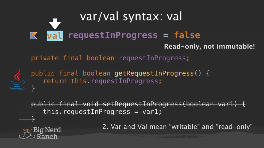 var/val syntax: val val requestInProgress = fal...