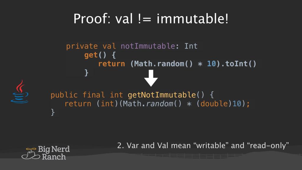 Proof: val != immutable! private val notImmutab...