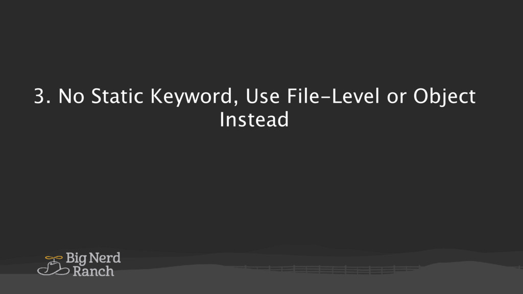 3. No Static Keyword, Use File-Level or Object ...