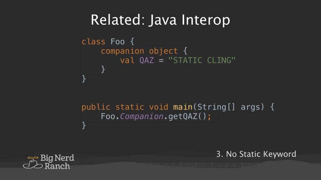 Related: Java Interop class Foo { companion obj...
