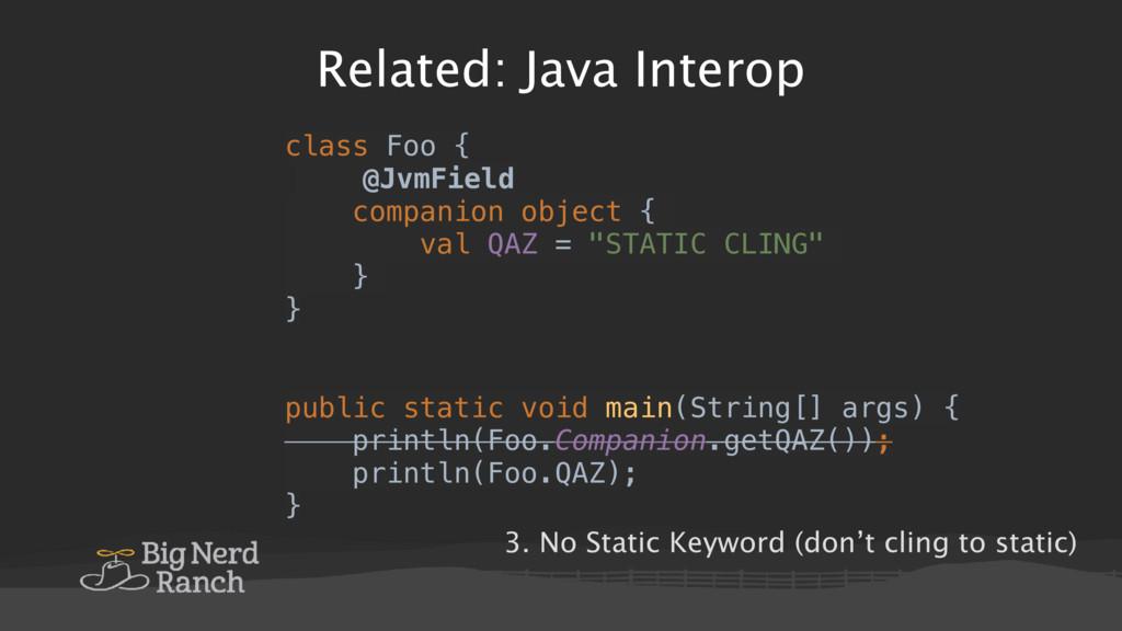 Related: Java Interop class Foo { @JvmField com...