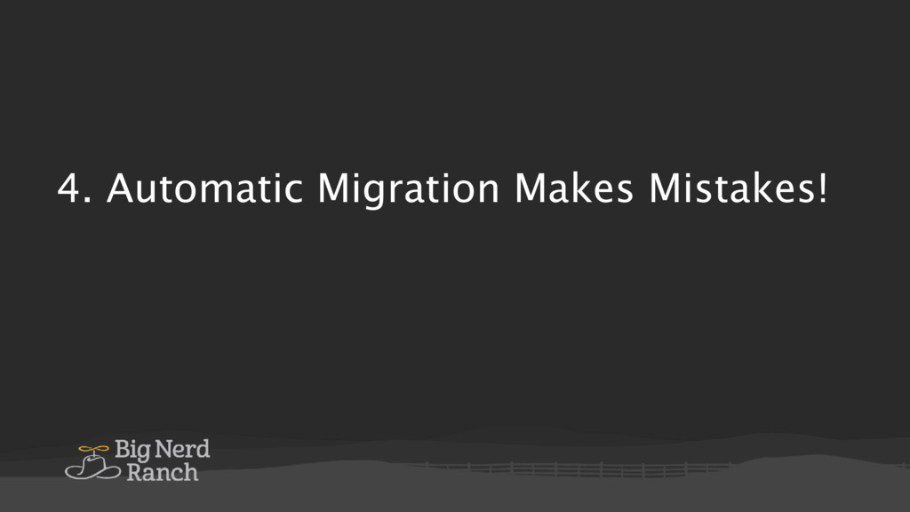 4. Automatic Migration Makes Mistakes!