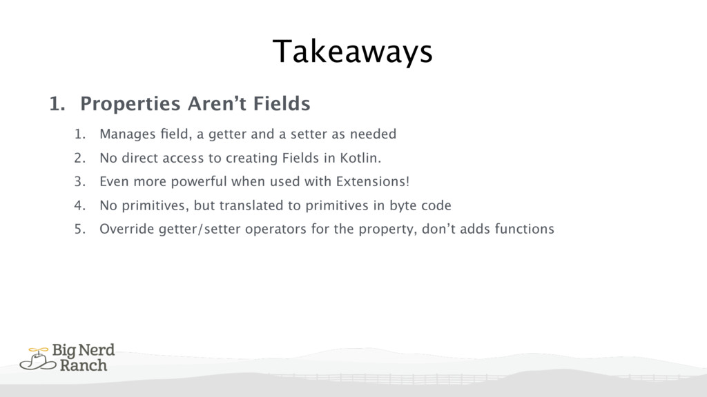 1. Properties Aren't Fields 1. Manages field, a ...