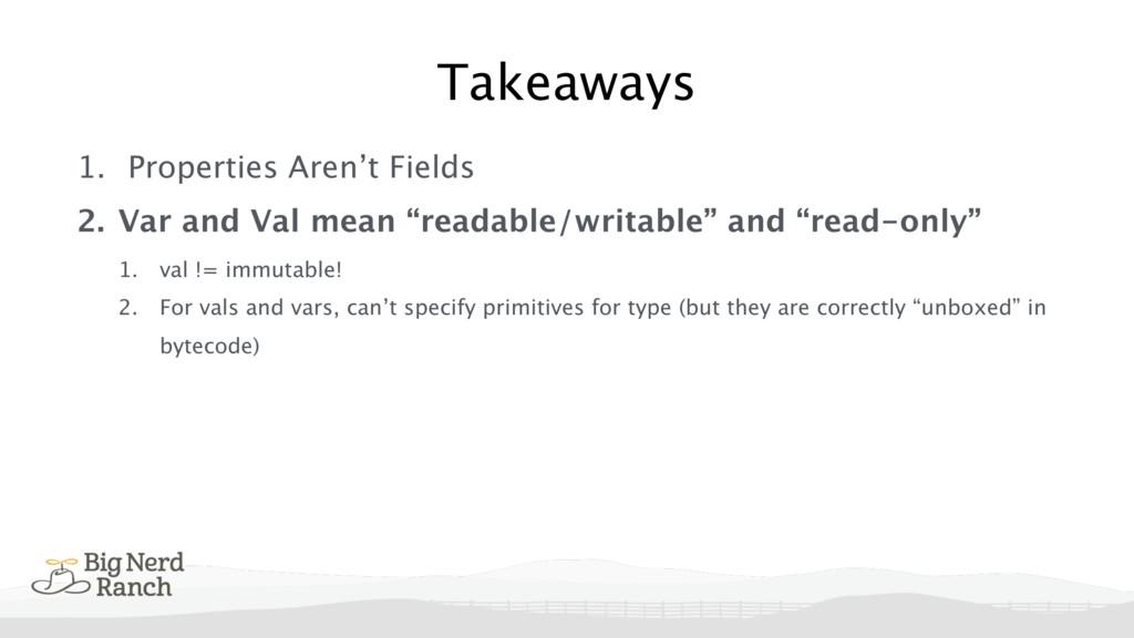 Takeaways 1. Properties Aren't Fields 2. Var an...