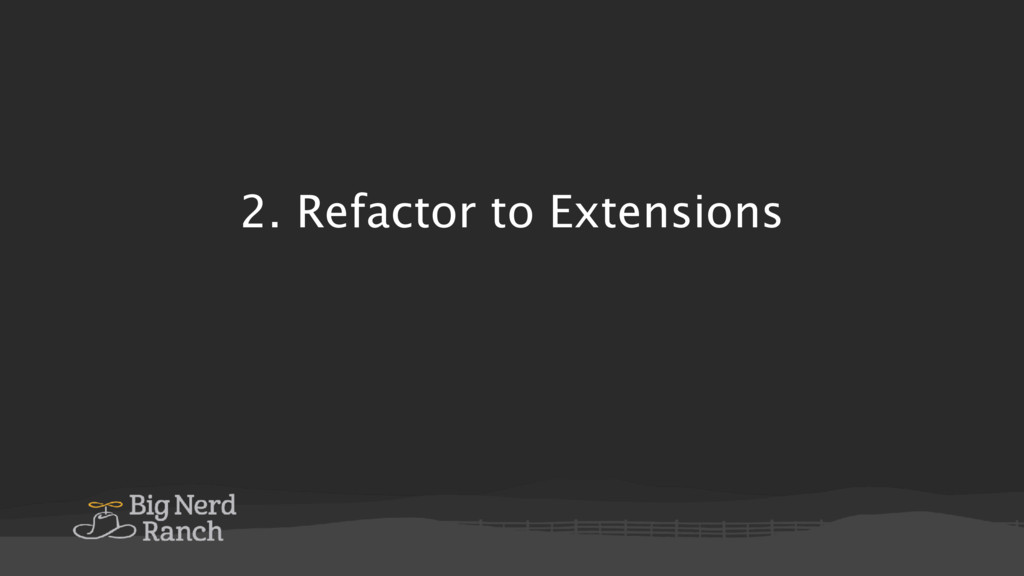 2. Refactor to Extensions