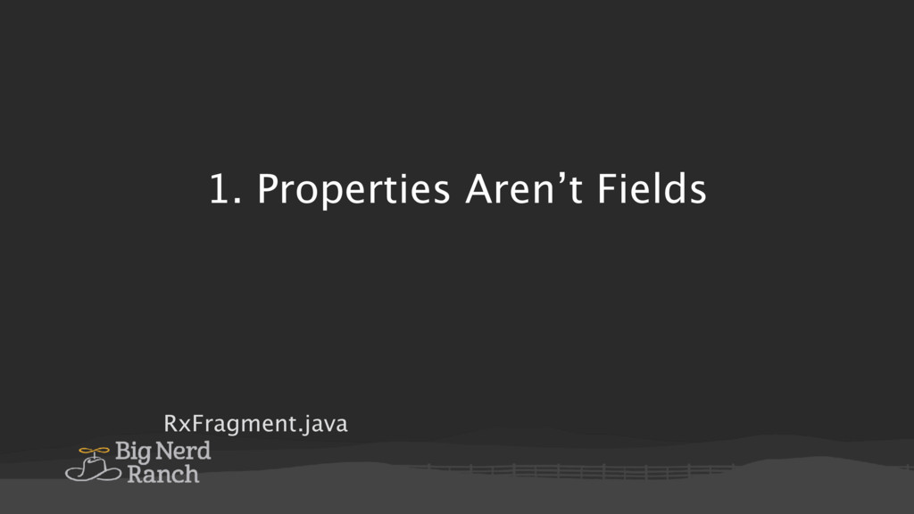 RxFragment.java 1. Properties Aren't Fields