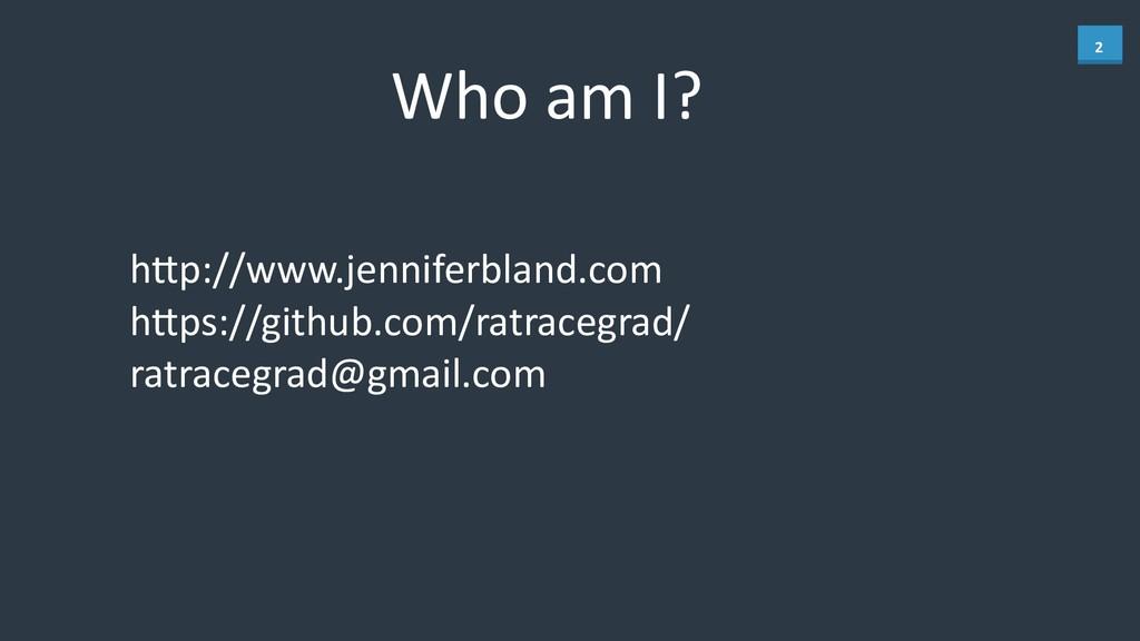 2 Who am I? h)p://www.jenniferbland.com...