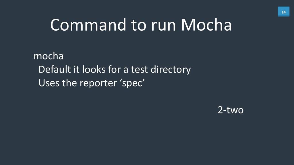 14 Command to run Mocha mocha   ...