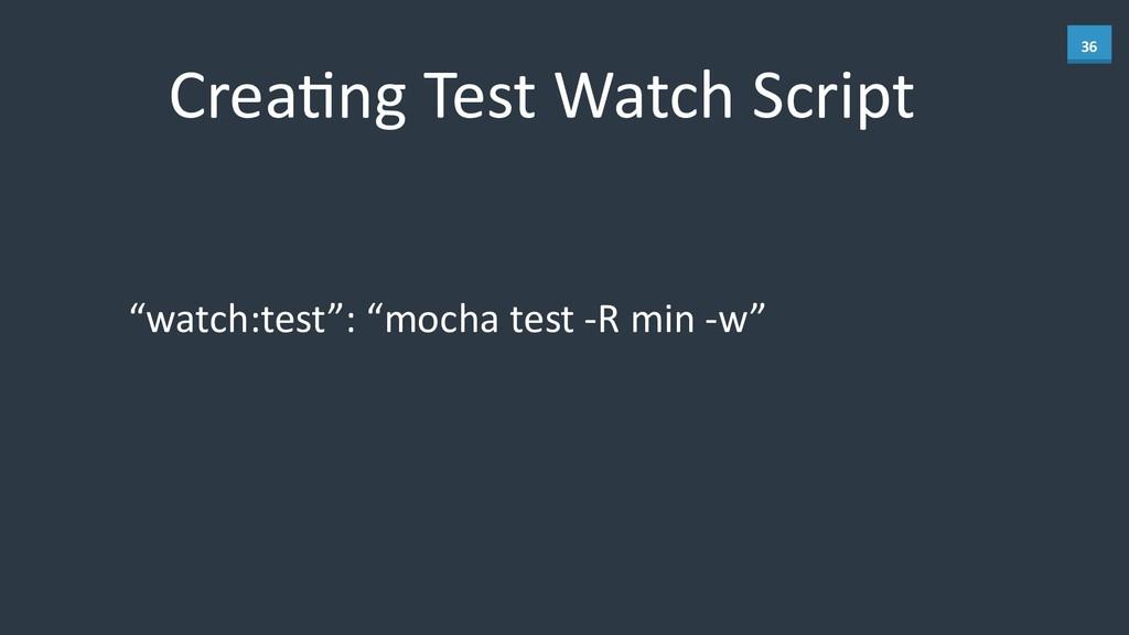 """36 CreaBng Test Watch Script """"watch:te..."""