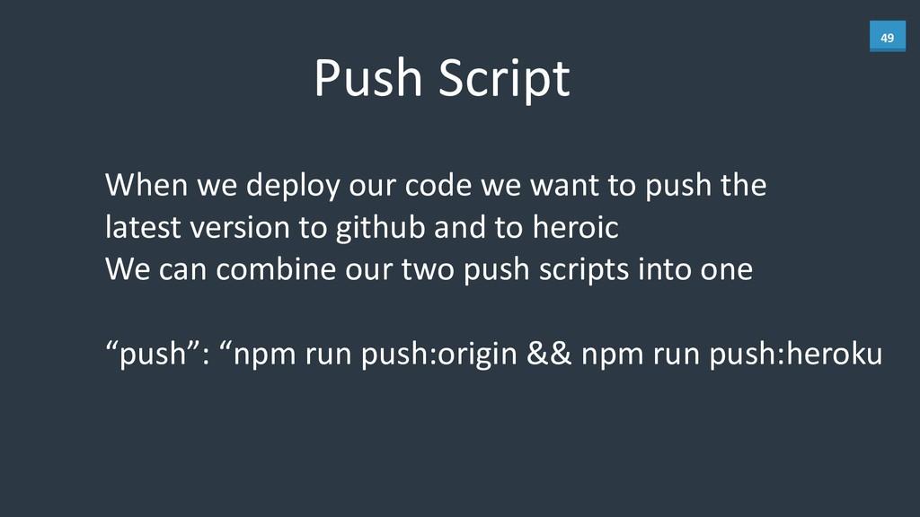 49 Push Script When we deploy our...