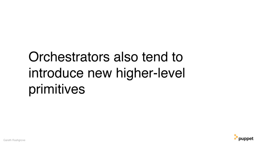 (without introducing more risk) Orchestrators a...