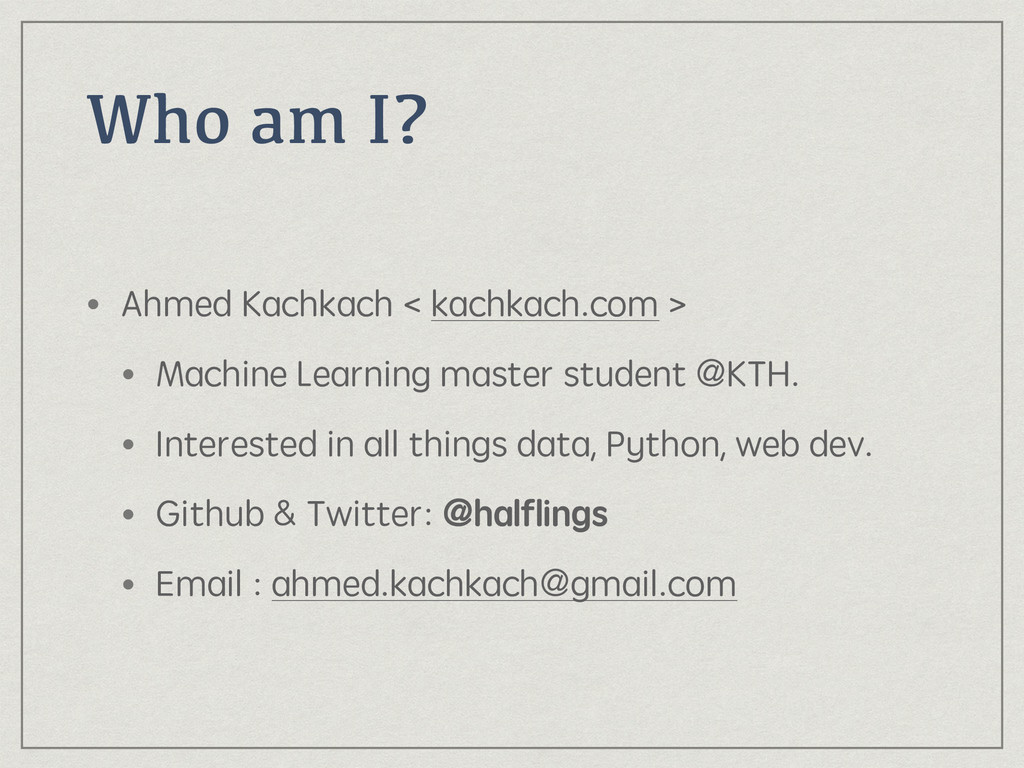 Who am I? • Ahmed Kachkach < kachkach.com > • M...