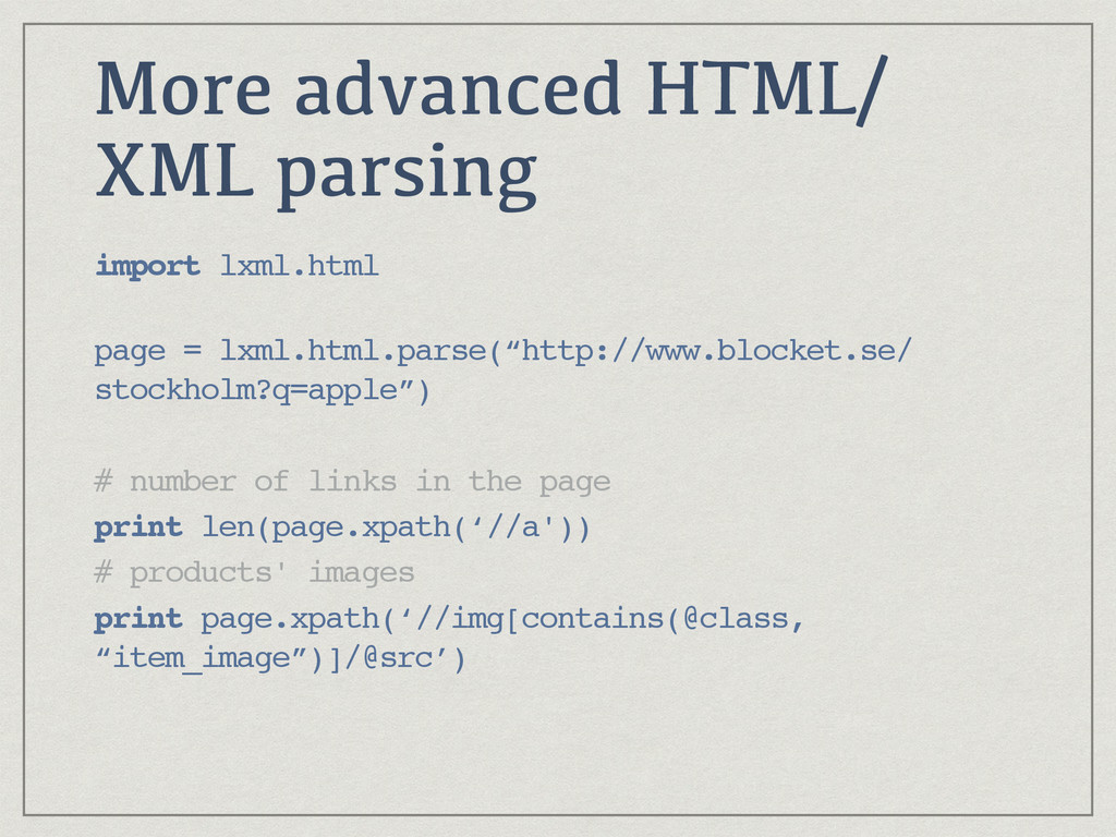 More advanced HTML/ XML parsing import lxml.htm...