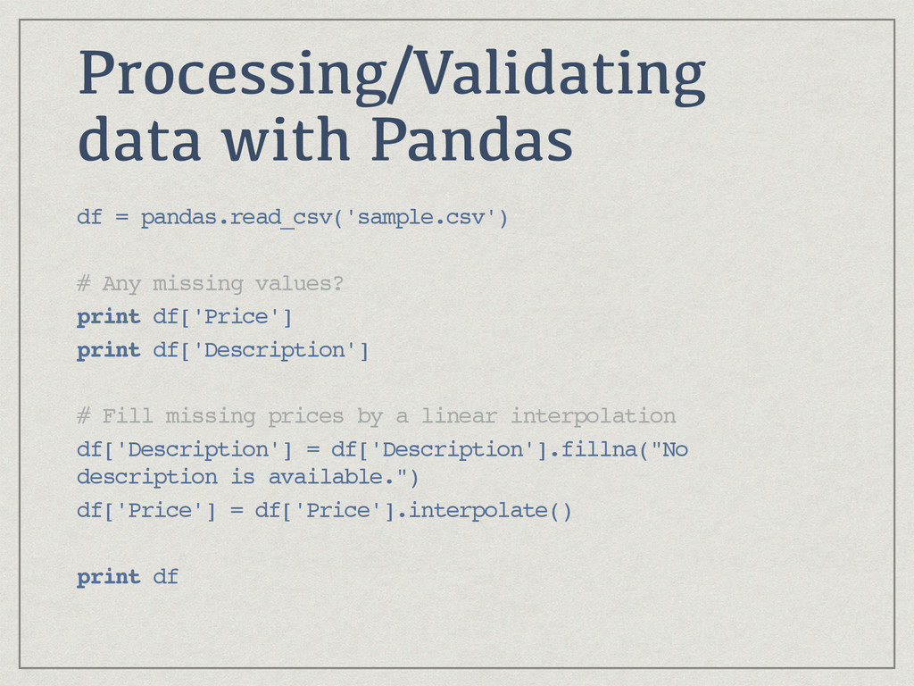 Processing/Validating data with Pandas df = pan...